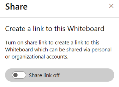 """Image showing text """"Create a link to this Whiteboard. Turn on share link to this Whiteboard which can be shared via personal or organizational accounts.""""  The button is on a grey background with the label """"Share link off""""."""